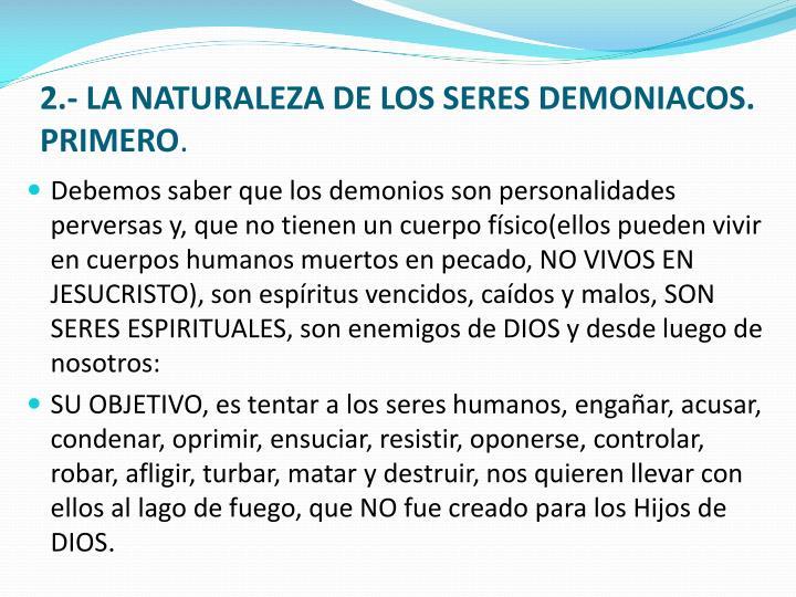 2.- LA NATURALEZA DE LOS SERES DEMONIACOS.