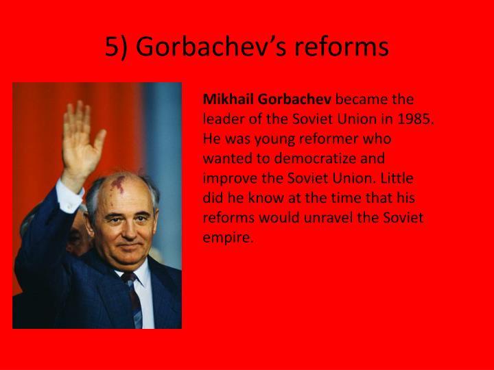5) Gorbachev's reforms