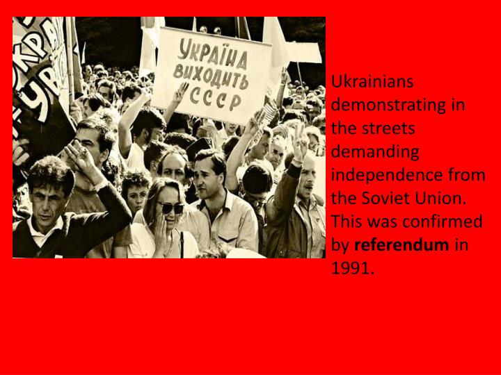 Ukrainians demonstrating in the streets demanding independence from the Soviet Union. This was confirmed by