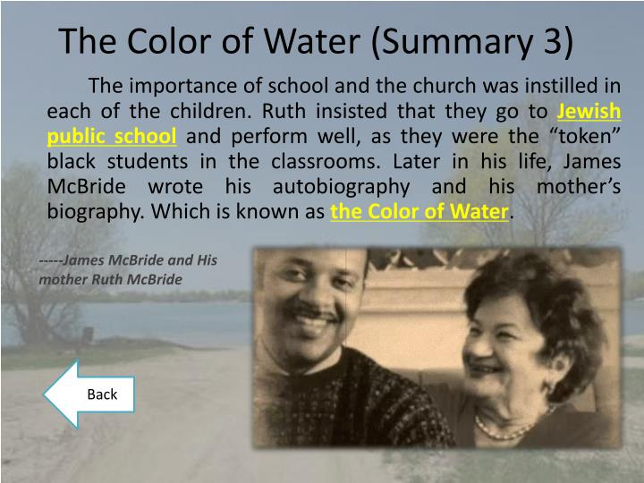 the color of water essay help The color of water study guide contains a biography of james mcbride, quiz questions, major themes, characters, and a full summary and analysis the color of water study guide contains a biography of james mcbride, quiz questions, major themes, characters, and a full summary and analysis.