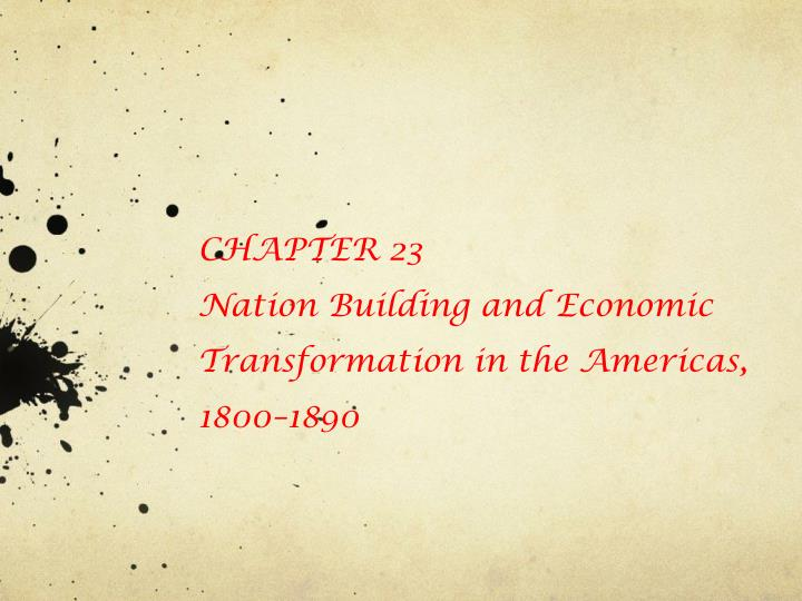 chapter 23 nation building and economic transformation in the americas 1800 1890