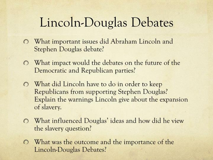 lincoln douglas debate essay Seven debates in twenty-one hours helped determine the political future for both douglas and lincoln the main issues in the lincoln-douglas debates included the fight for slavery in new territories and the freedom of slaves everywhere in which the future of the united states would rest upon.