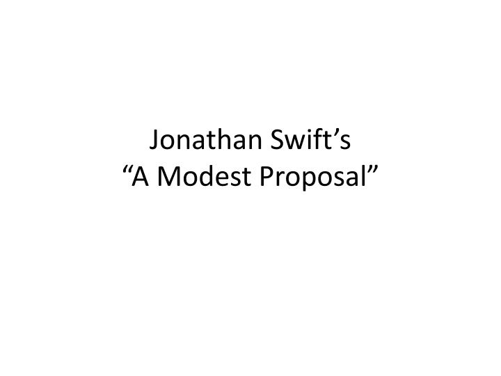 swift s modest proposal Jonathan swift's 'a modest proposal' is a perfect example of the biting sarcasm and sharp wit that was exercised in the satire of the early eighteenth century.