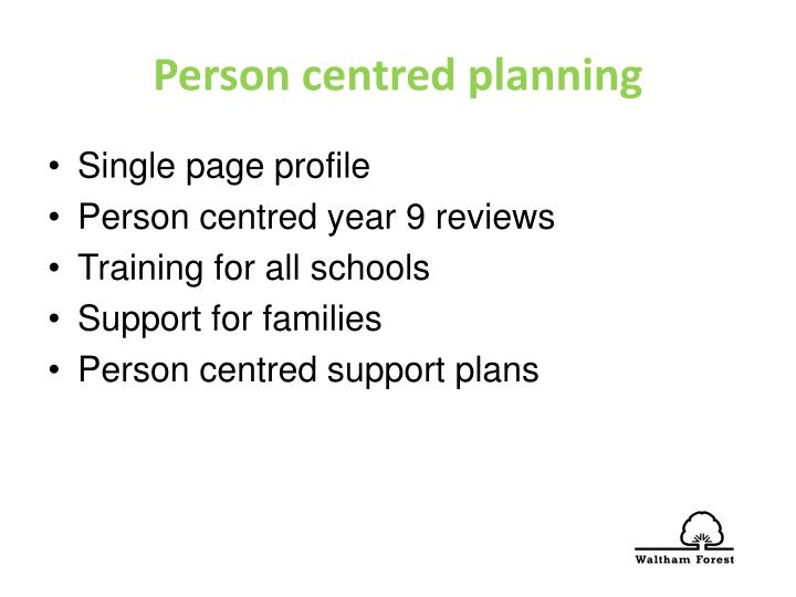 517 person centred plans Person centered planning is an ongoing problem-solving process used to help people with disabilities plan for their future in person centered planning, groups of people focus on an individual and that person's vision of what they would like to do in the future.