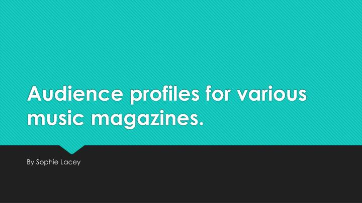 Audience profiles for various music magazines