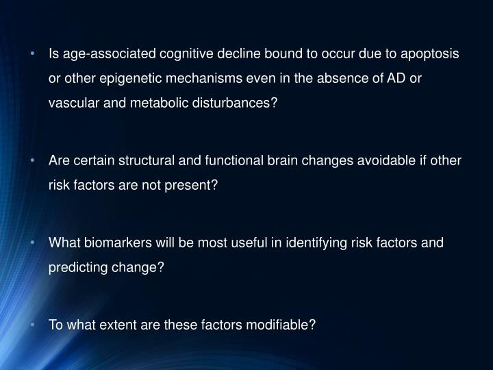 Is age-associated cognitive decline bound to occur due to apoptosis or other epigenetic mechanisms even in the absence of AD or vascular and metabolic disturbances?