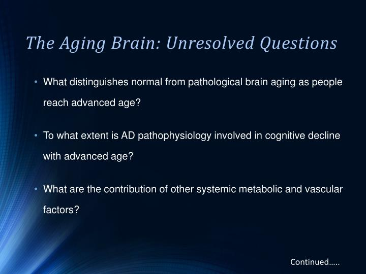 The Aging Brain: Unresolved Questions