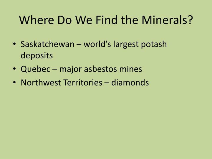 Where Do We Find the Minerals?