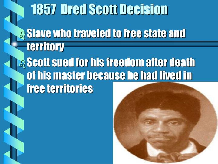 1857  Dred Scott Decision