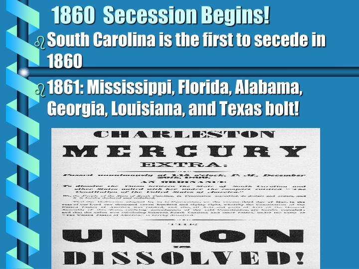 1860  Secession Begins!