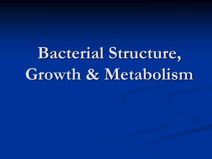 bacterial structure growth metabolism n.