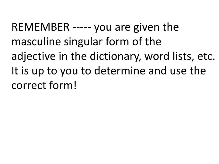 REMEMBER ----- you are given the masculine singular form of the