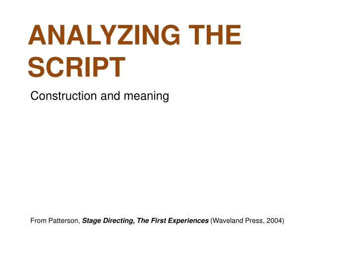 an analysis of the play script Interpreting the play script concludes in the spirit of inquiry and openness with which it began, and the journey through this compact, efficient, and inspiring text should [re]invigorate many play-analysis instructors, both seasoned and newly minted.