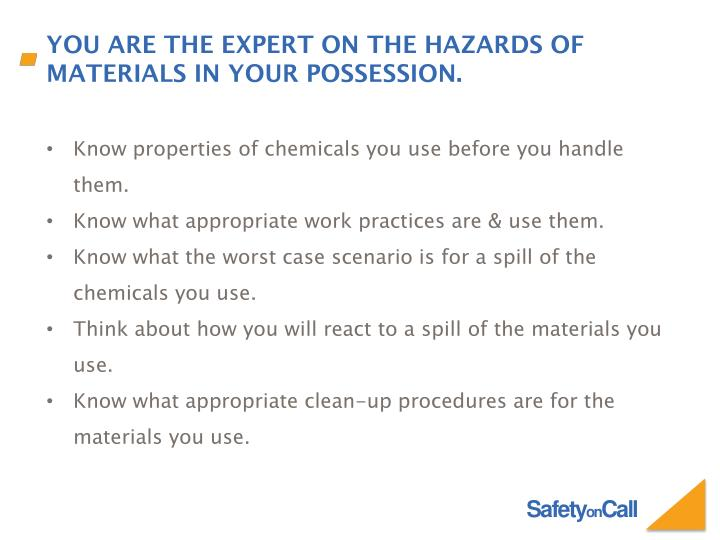 You are the expert on the hazards of materials in your possession.