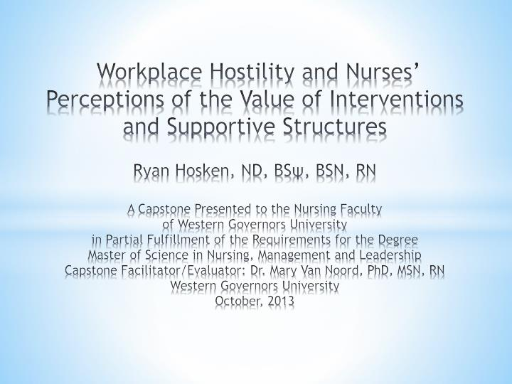 Workplace Hostility and Nurses' Perceptions of the Value of Interventions and Supportive Structur...