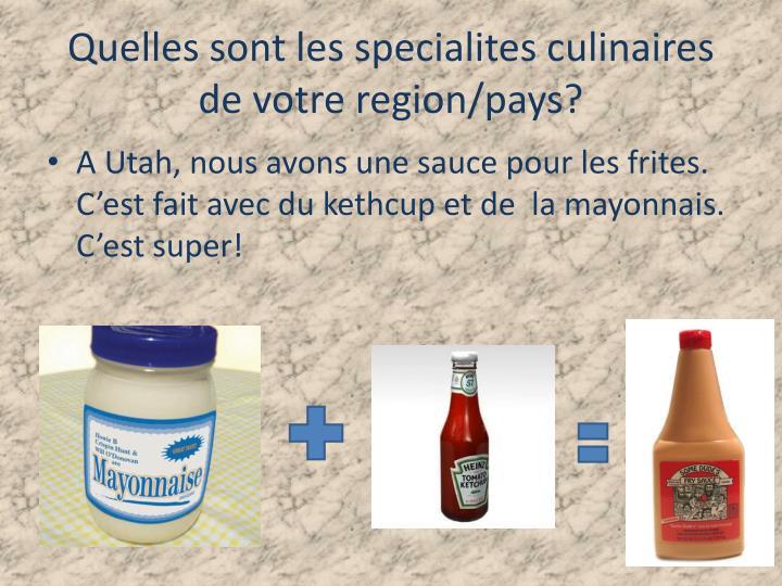 Quelles sont les specialites culinaires de votre region pays