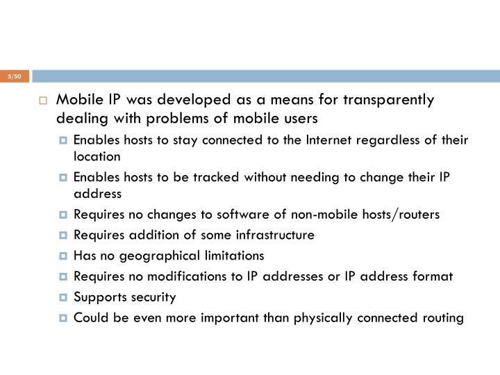 Mobile IP was developed as a means for transparently dealing with problems of mobile users