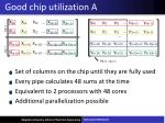 good chip utilization a