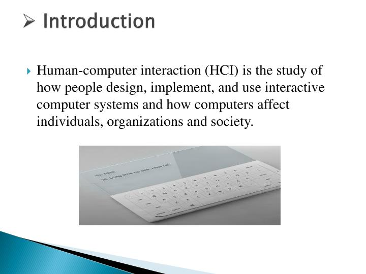 evaluating the hci developments over recent years computer science essay The association for computing machinery defines human-computer interaction as a discipline concerned with the design which includes both software and hardware on the human sidecommunication theory[1] an important facet of hci is the securing of user satisfaction (see computer user satisfaction.