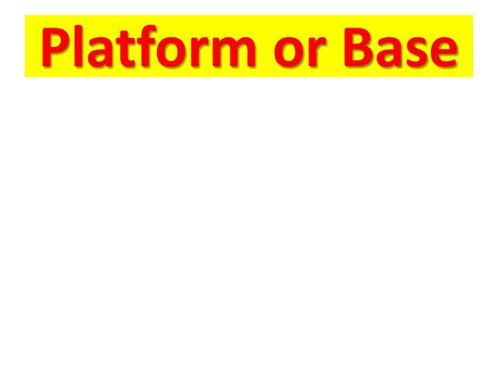 Platform or Base