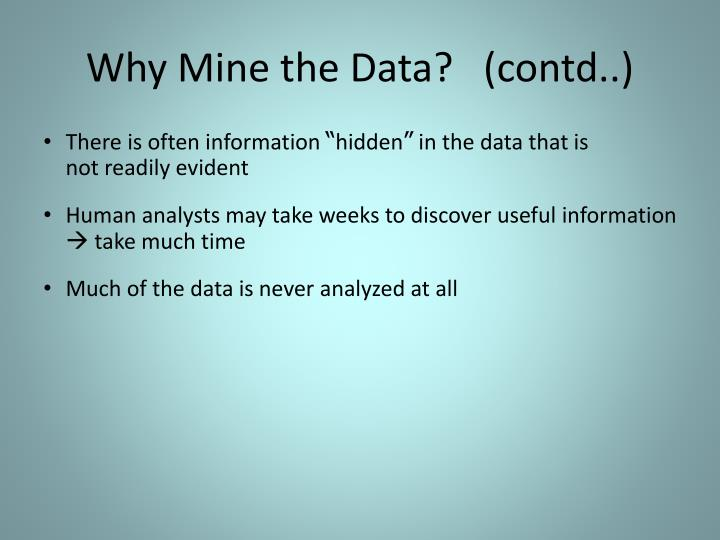 Why Mine the Data?   (contd..)