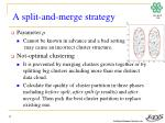 a split and merge strategy