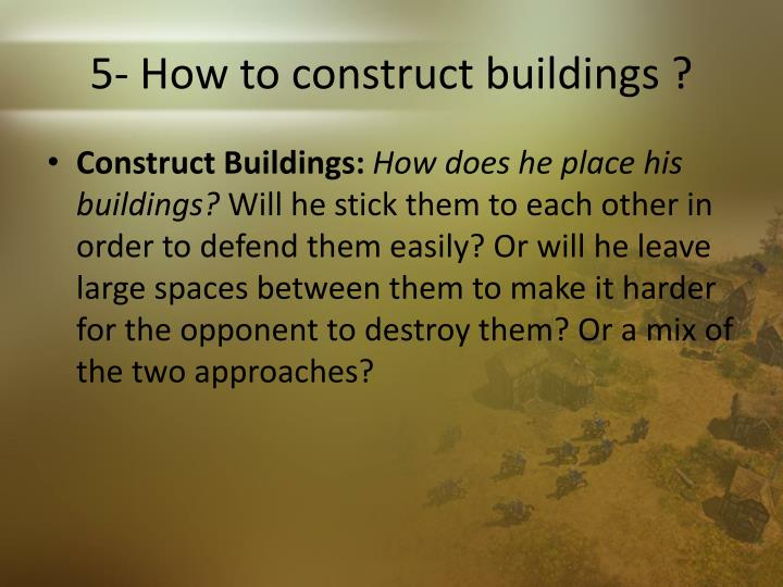 5- How to construct buildings ?