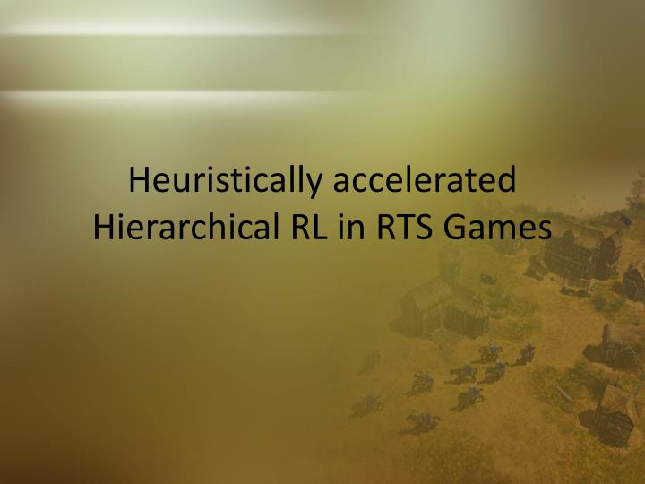 Heuristically accelerated Hierarchical RL in RTS Games