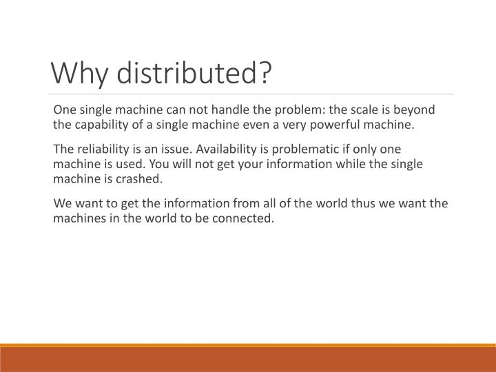 Why distributed?