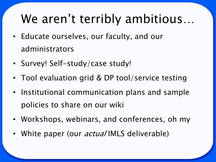 We aren't terribly ambitious…