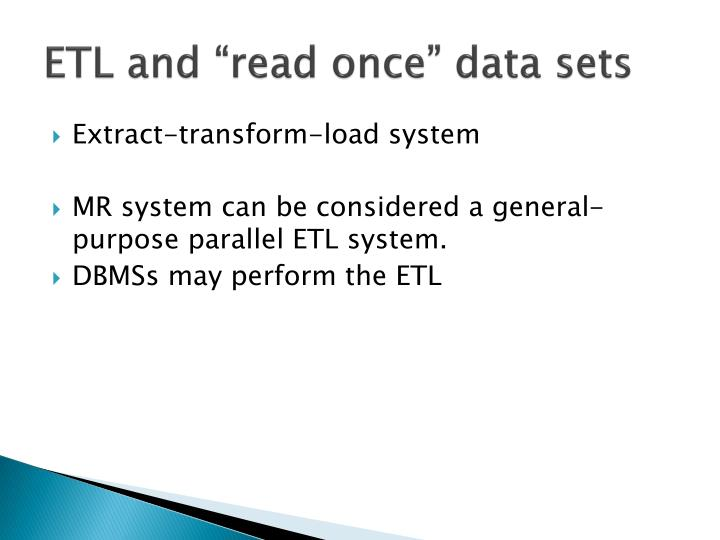 """ETL and """"read once"""" data sets"""