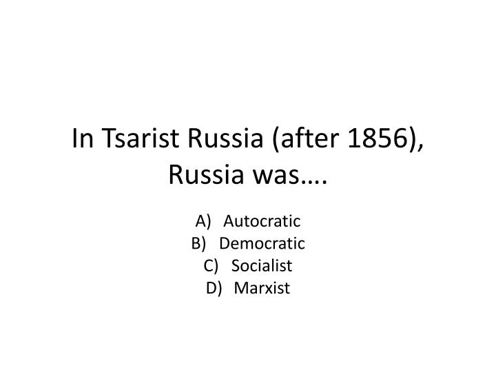 in tsarist russia after 1856 russia was n.