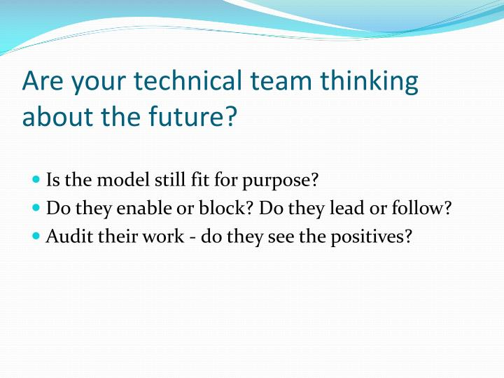 Are your technical team thinking about the future?