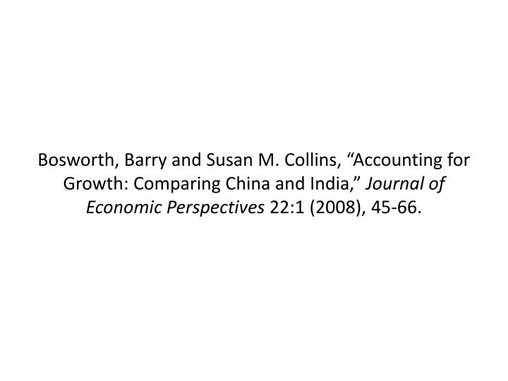 """Bosworth, Barry and Susan M. Collins, """"Accounting for Growth: Comparing China and India,"""""""