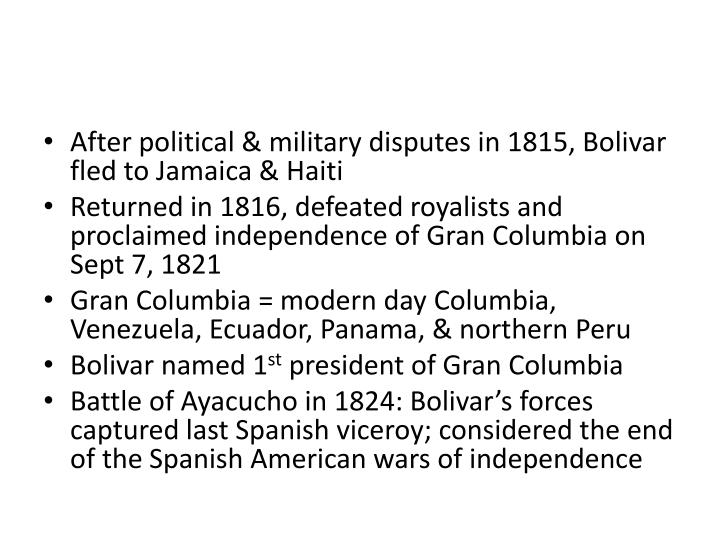 After political & military disputes in 1815, Bolivar fled to Jamaica & Haiti