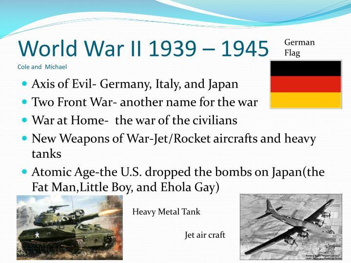 World War II 1939 – 1945