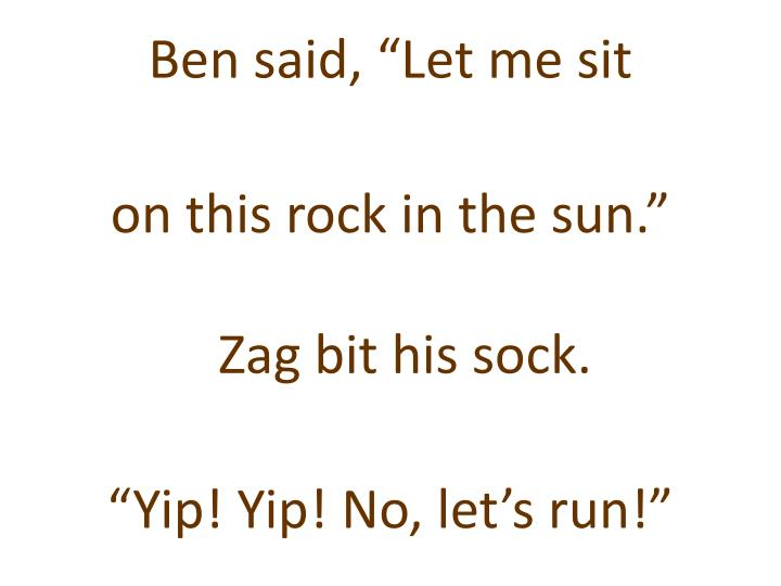 "Ben said, ""Let me sit"