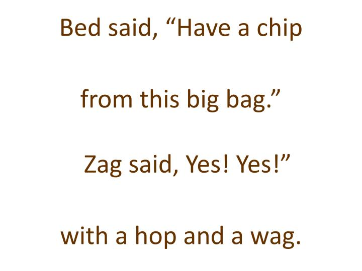 """Bed said, """"Have a chip"""