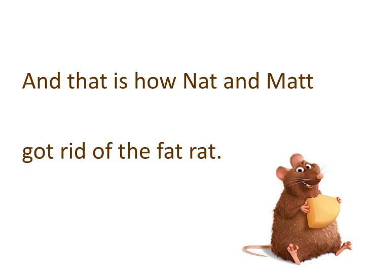 And that is how Nat and Matt