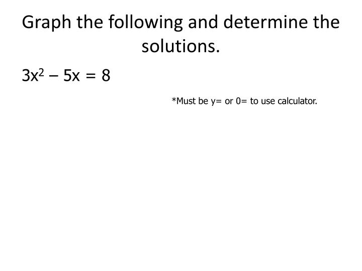 Graph the following and determine the solutions.