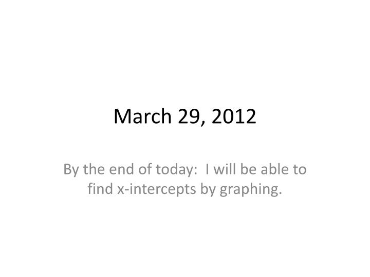 March 29 2012