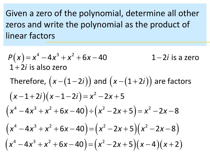 Given a zero of the polynomial, determine all other zeros and write the polynomial as the product of linear factors