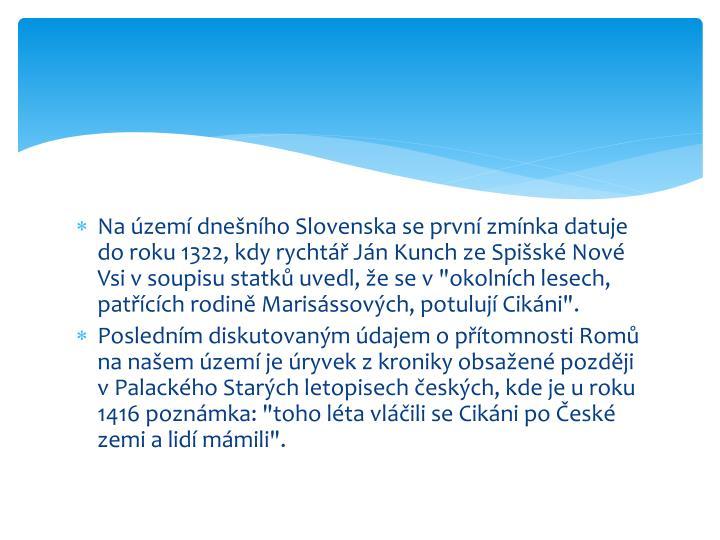 Na území dnešního Slovenska se první zmínka datuje do roku 1322, kdy rychtář Ján