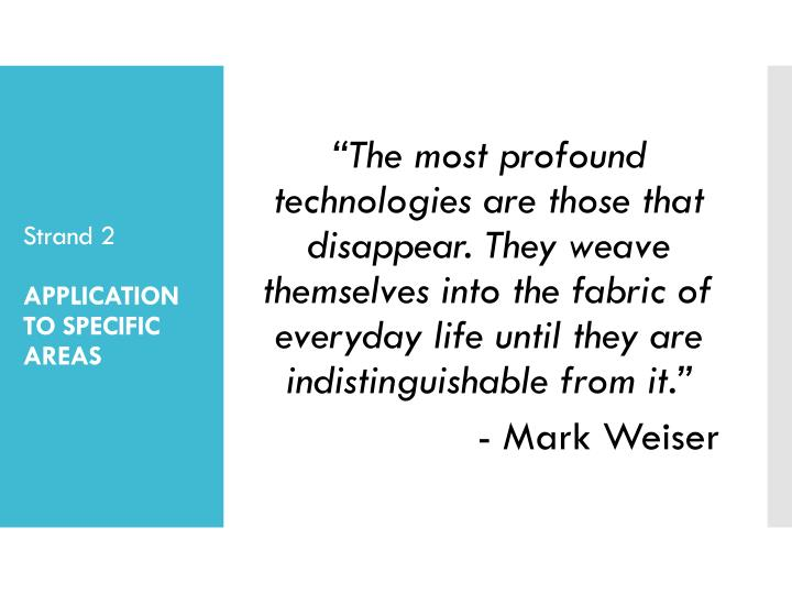 """""""The most profound technologies are those that disappear. They weave themselves into the fabric of everyday life until they are indistinguishable from it."""""""