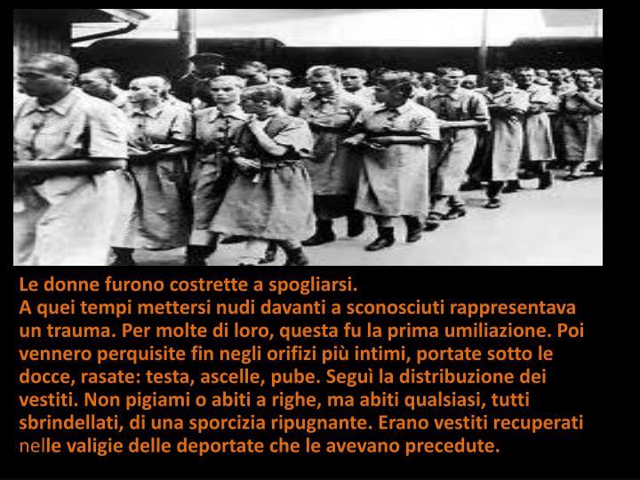 Le donne furono costrette a spogliarsi.