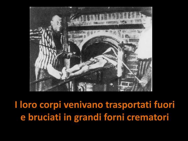 I loro corpi venivano trasportati fuori e bruciati in grandi forni crematori