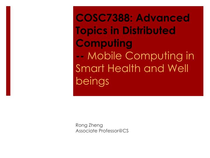 cosc7388 advanced topics in distributed computing mobile computing in smart health and well beings n.