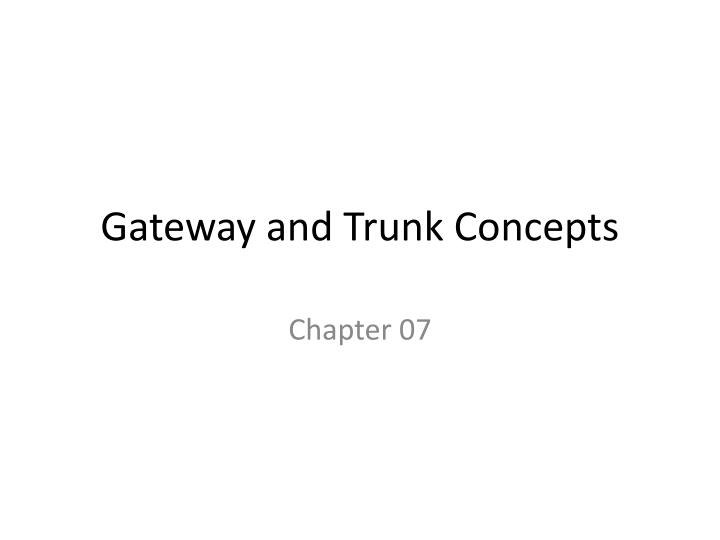 gateway and trunk concepts n.