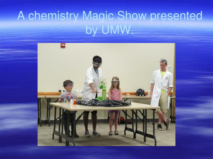 A chemistry magic show presented by umw