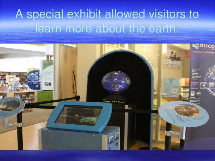 A special exhibit allowed visitors to learn more about the earth.